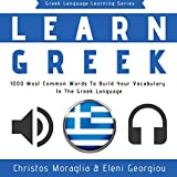 Learn Greek: 1,000 Most Common Words to Build Your Vocabulary in the Greek Language (Greek Language Learning Series, Book 2)