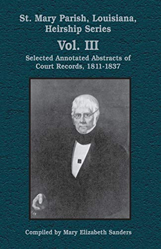 Compare Textbook Prices for St. Mary Parish, Louisiana, Heirship Series: Selected Annotated Abstracts of Court Records, 1811-1837 Parish Histories Annotated Edition ISBN 9781565549258 by Sanders, Mary