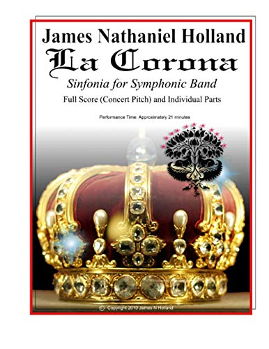 La Corona Sinfonia for Symphonic Band: Full Score (Concert Pitch) and Individual Parts: 8 (Short musical pieces for band or orchestra by James Nathaniel Holland)