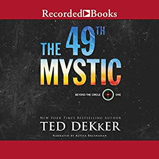 The 49th Mystic     Beyond the Circle, Book 1              By:                                                                                                                                 Ted Dekker                               Narrated by:                                                                                                                                 Alyssa Bresnahan                      Length: 17 hrs and 9 mins     531 ratings     Overall 4.5