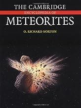 The Cambridge Encyclopedia of Meteorites by O. Richard Norton (2002-03-11)