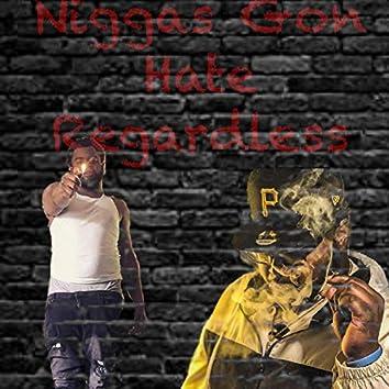 Niggas Gon Hate Regardless