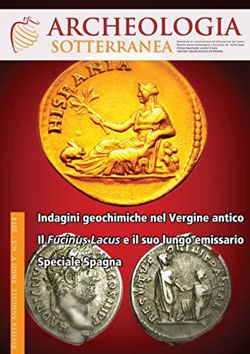 Archeologia Sotterranea: Indagini geochimiche nell'acquedotto Vergine antico, Il Fucinus Lacus in Abruzzo e il suo lungo emissario, speciale Spagna
