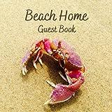 Beach Home Guest Book: Guest book for a beach vacation home, Log Cabin, Beach House Rental Visitors, and Beach house guest sign-in notebook for ... Hotel, Airbnb, VRBO - Crab & Sand Edition