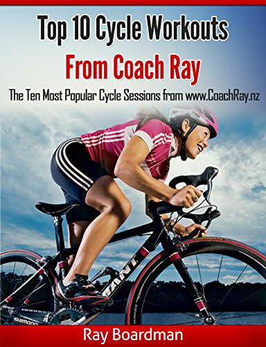 Top 10 Cycle Workouts from Coach Ray: The Ten Most Popular Cycle Sessions from www.CoachRay.nz (English Edition)