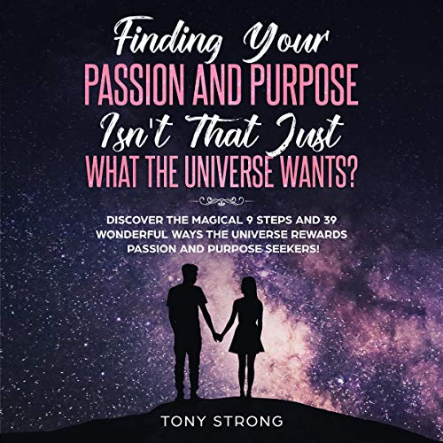 Finding Your Passion and Purpose - Isn't That Just What the Universe Wants? cover art