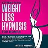 Extreme Rapid Weight Loss Hypnosis for Women: Healthy & Natural Guide for Rapid Weight Loss. Learn Powerful Self-Hypnosis Techniques and Psychology. ... to Overcome Emotional Eating and Anxiety
