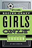 For Soccer-Crazy Girls Only: Everything Great about Soccer