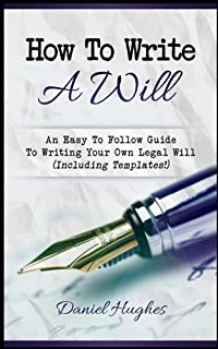 How To Write A Will: An Easy To Follow Guide To Writing Your Own Legal Will (Including Templates!)