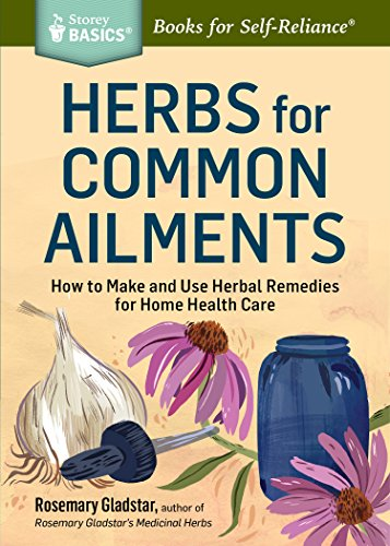 Herbs for Common Ailments: How to Make and Use Herbal Remedies for Home Health Care. A Storey BASICS® Title by [Rosemary Gladstar]