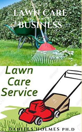 NEWEST LAWN CARE BUSINESS : How To Start & Run Your Landscaping And Lawn...