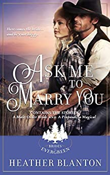 Ask Me to Marry You: Two Christian Historical Western Romances (The Brides of Evergreen Book 2) by [Heather Blanton]