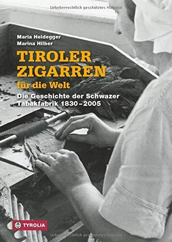 Tiroler Zigarren für die Welt: Die Geschichte der Schwazer Tabakfabrik 1830-2005. Herausgegeben und mit einem Vorwort von Günther Berghofer.