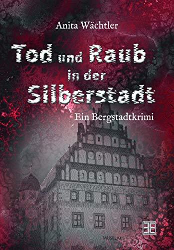 Tod und Raub in der Silberstadt: Bergstadtkrimi