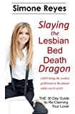 Slaying the Lesbian Bed Death Dragon: The 30 Day Guide to Re-Claiming Your Lover