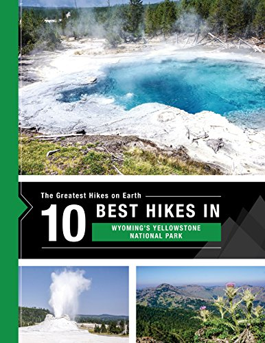 The 10 Best Hikes in Yellowstone National Park: The Greatest Hikes on Earth Series (English Edition)