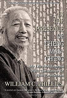 In The Presence Of Cheng Man-Ch'ing: My Life And Lessons With The Master Of Five Excellences
