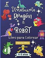 Dinosaurios Dragones y Robots Libro para Colorear para Niños de 4 a 8 años: Increíble libro para colorear para niños de 4 a 8 años con hermosos diseños como robots, dragones y dinosaurios para aprender y divertirse. ¡Perfecto como regalo!