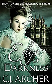 Edge Of Darkness (The 2nd Freak House Trilogy Book 3) by [C.J. Archer]