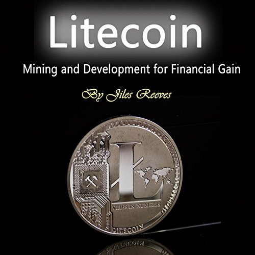 Litecoin: Mining and Development for Financial Gain audiobook cover art