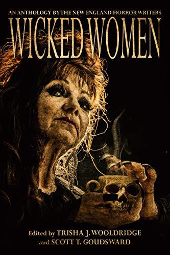 Wicked Women: An Anthology of the New England Horror Writers by [Trisha J. Wooldridge, Jane Yolen, Hillary Monahan, Lynne Hansen, Scott T. Goudsward]
