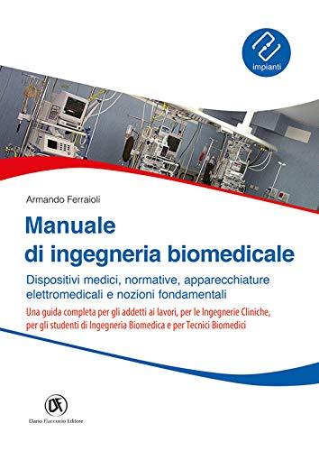 Manuale ingegneria biomedicale. Dispositivi medici, normative, apparecchiature elettromedicali e nozioni fondamentali