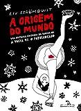 A origem do mundo: Uma história cultural da vagina ou a vulva vs. o patriarcado (Portuguese Edition)
