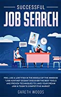 """Successful Job Search: Feel Like a Lost Fish in The Middle of the Immense """"Job Hunting"""" Ocean? Discover The Best Tools and Proven Techniques to Land Your Dream Job in Today's Competitive Market"""