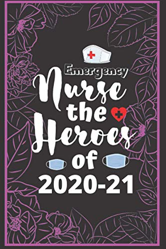 Emergency Nurse The Heroes Of 2020-21: Blank Lined Journal for Nursing Graduation Gift. Best for Birthday, Thanksgiving, and Christmas Gif