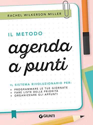 Il metodo agenda a punti: Il sistema rivoluzionario per: programmare le tue giornate, fare liste delle priorità, organizzare gli appunti