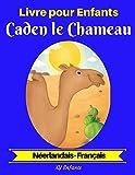 Livre pour Enfants : Caden le Chameau (Néerlandais-Français) (Néerlandais-Français Livre Bilingue pour Enfants t. 2)