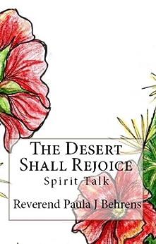 The Desert Shall Rejoice (Spirit Talk Book 8) by [Rev. Paula J Behrens]