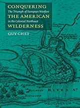Conquering the American Wilderness: The Triumph of European Warfare in the Colonial Northeast (Native Americans of the Northeast)