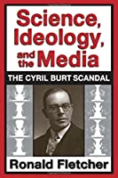 Science, Ideology, and the Media: Cyril Burt Scandal
