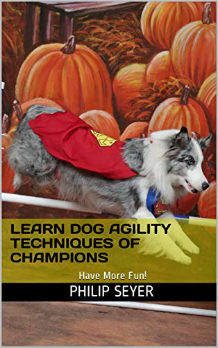Learn Dog Agility Techniques of Champions: Have...