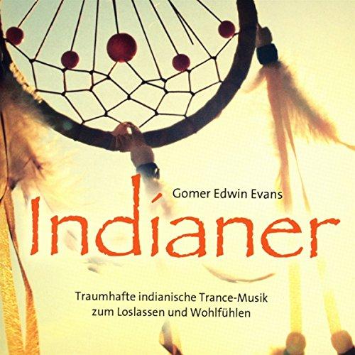 Indianer: Traumhafte indianische Trance-Musik zum Loslassen und Wohlfühlen
