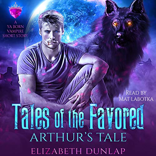 Tales of the Favored: Arthur's Tale Audiobook By Elizabeth Dunlap cover art
