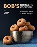 Bob's Burgers Cookbook: Amended Menu at Bob's Burgers (English Edition)