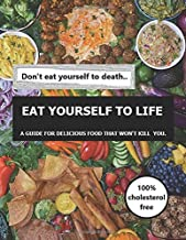 Eat yourself to life: a guide for delicious food that won't kill you.