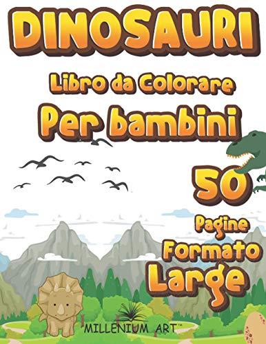 Dinosauri Libro da Colorare per Bambini: 50 Pagine da Colorare Formato Large di Dinosauri - Regali per Bambini