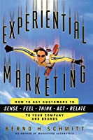 Experiential Marketing: How to Get Customers to Sense, Feel, Think, Act, R by Bernd H. Schmitt(2011-01-02)