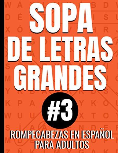 Sopa De Letras Grandes Rompecabezas en Español Para Adultos #3: Entretenidos Juegos Para Pensar y Divertirse Ejercitando la Mente - Incluye Soluciones