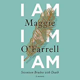 I Am, I Am, I Am     Seventeen Brushes with Death              By:                                                                                                                                 Maggie O'Farrell                               Narrated by:                                                                                                                                 Daisy Donovan                      Length: 5 hrs and 54 mins     199 ratings     Overall 4.3