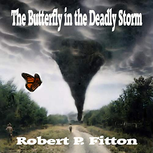 The Butterfly in the Deadly Storm Audiobook By Robert P. Fitton cover art