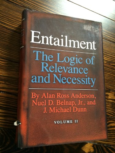 Entailment, Vol. 2: The Logic of Relevance and Necessity (Princeton Legacy Library)