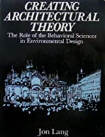 Creating Architectural Theory: The Role of the Behavioral Sciences in Environmental Design