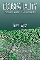 Ecospatiality: A Place-based Approach to American Literature (New American Canon)
