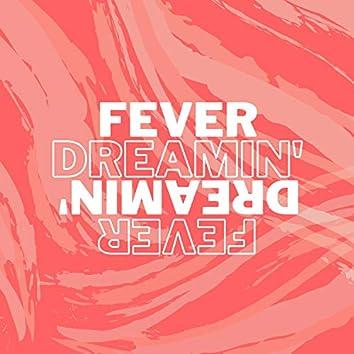 Fever Dreamin'