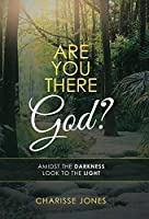 Are You There God?: Amidst the Darkness Look to the Light