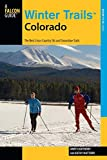 Winter Trails™ Colorado: The Best Cross-Country Ski And Snowshoe Trails (Winter Trails Series)